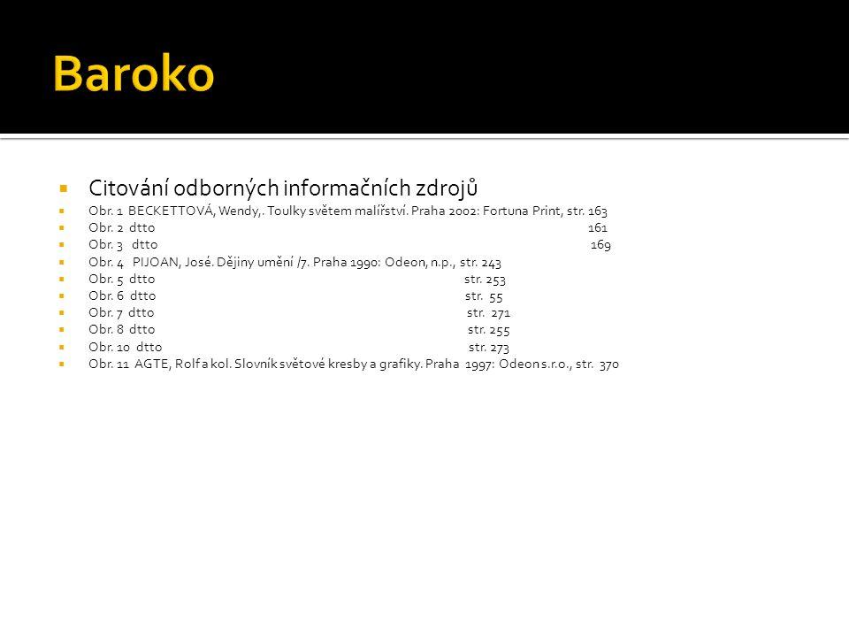  Citování odborných informačních zdrojů  Obr. 1 BECKETTOVÁ, Wendy,. Toulky světem malířství. Praha 2002: Fortuna Print, str. 163  Obr. 2 dtto 161 