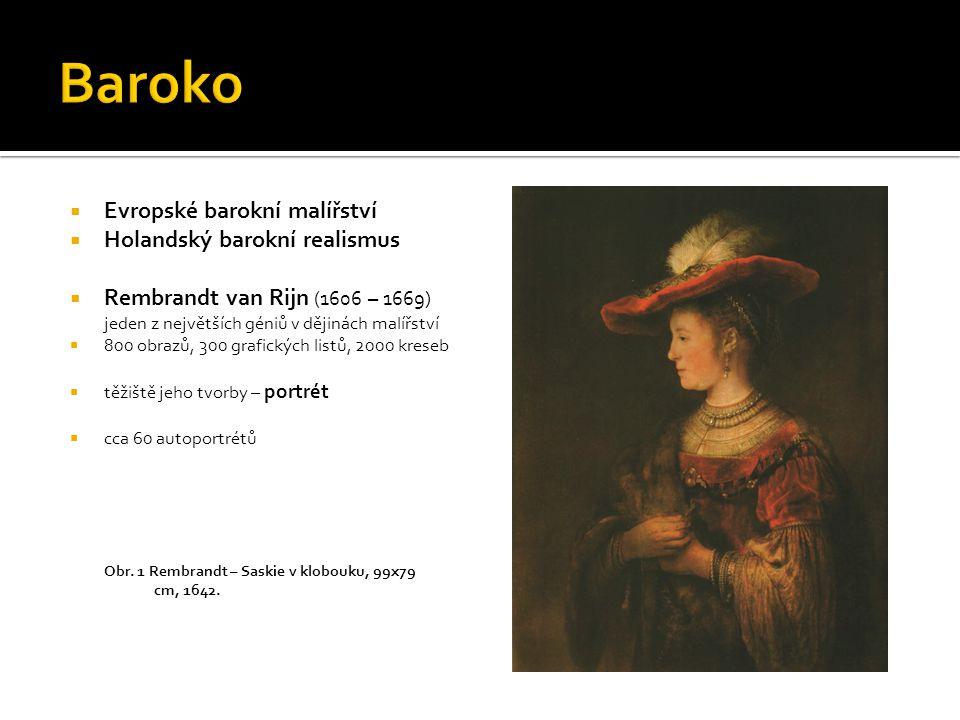  Evropské barokní malířství  Holandský barokní realismus  Rembrandt van Rijn (1606 – 1669) jeden z největších géniů v dějinách malířství  800 obra