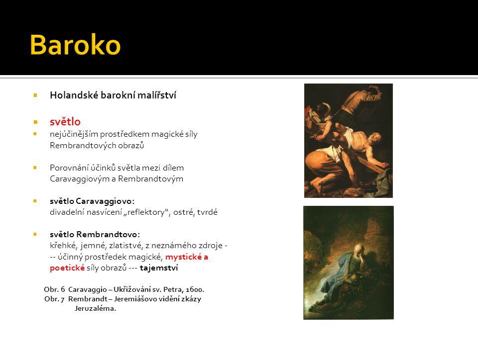  Holandské barokní malířství  světlo  nejúčinějším prostředkem magické síly Rembrandtových obrazů  Porovnání účinků světla mezi dílem Caravaggiový
