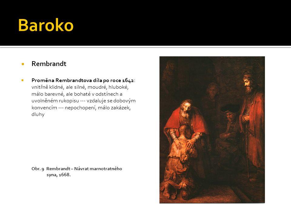  Rembrandt  Proměna Rembrandtova díla po roce 1642: vnitřně klidné, ale silné, moudré, hluboké, málo barevné, ale bohaté v odstínech a uvolněném ruk