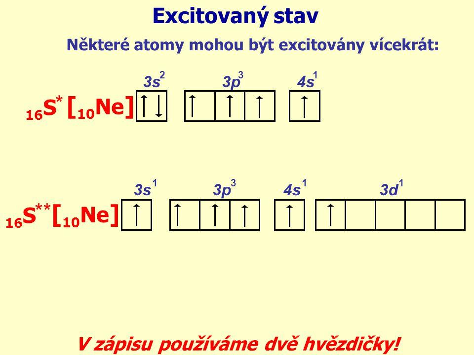 Některé atomy mohou být excitovány vícekrát: 16 S Excitovaný stav 3s 3p 4s [ 10 Ne ] 231 * 16 S 3s 3p 4s 3d [ 10 Ne ] 131 ** 1 V zápisu používáme dvě hvězdičky!