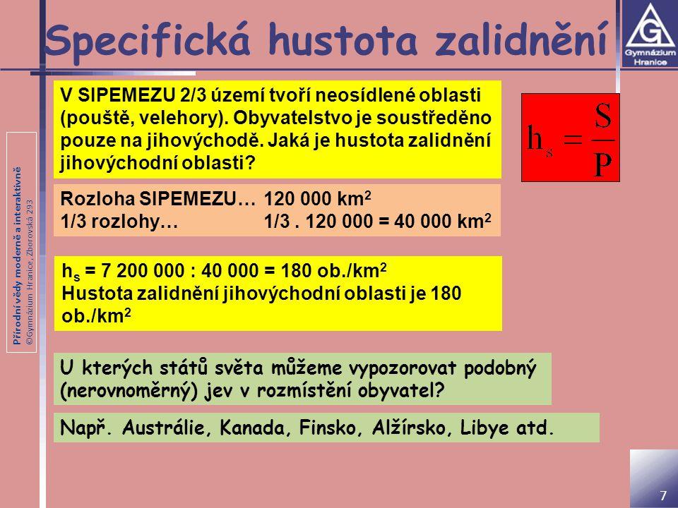 Přírodní vědy moderně a interaktivně ©Gymnázium Hranice, Zborovská 293 Specifická hustota zalidnění V SIPEMEZU 2/3 území tvoří neosídlené oblasti (pouště, velehory).