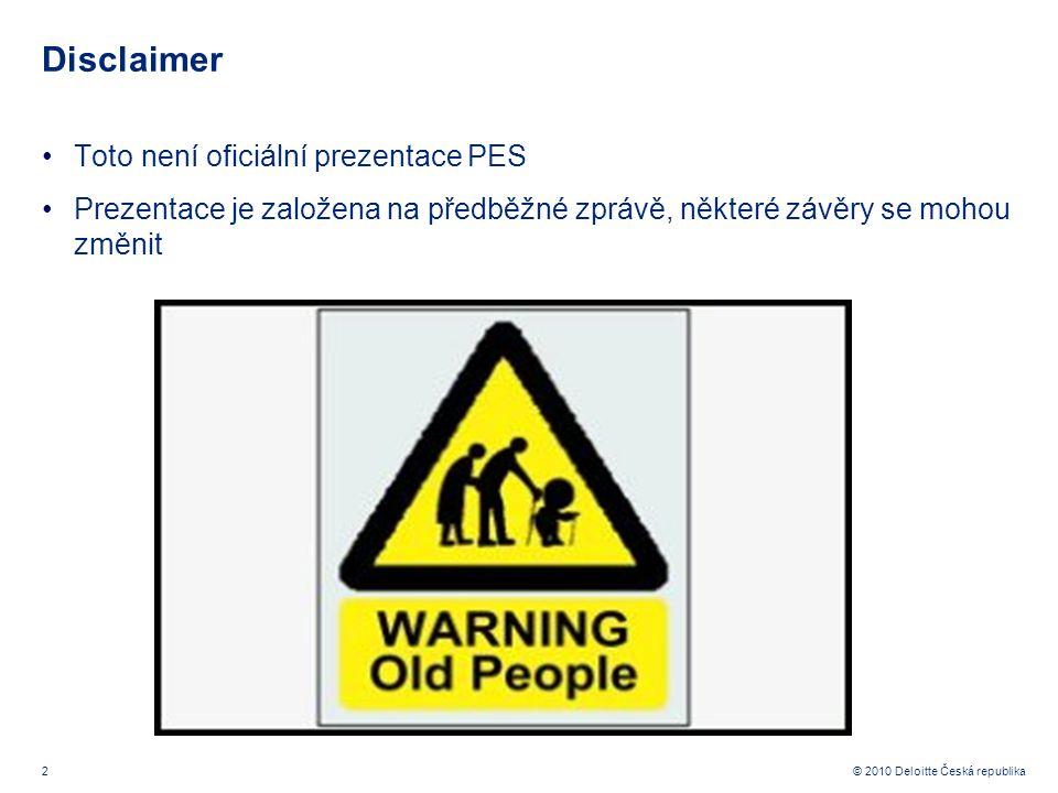 2 © 2010 Deloitte Česká republika Disclaimer Toto není oficiální prezentace PES Prezentace je založena na předběžné zprávě, některé závěry se mohou změnit