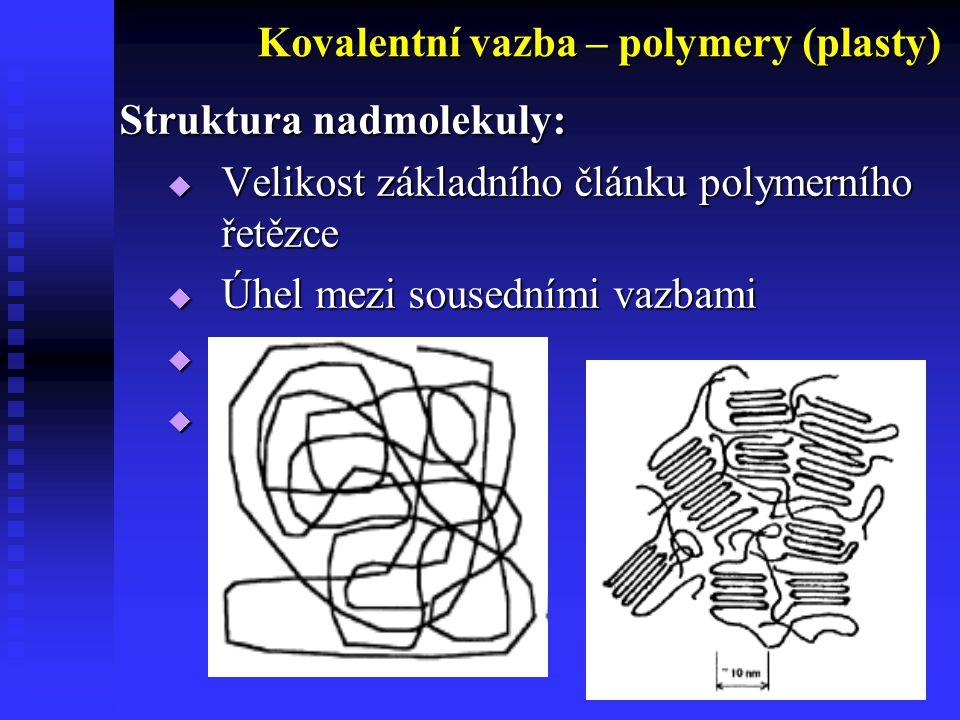 8 Struktura nadmolekuly:  Velikost základního článku polymerního řetězce  Úhel mezi sousedními vazbami  Ohebnost řetězce  Molární hmotnost Kovalentní vazba – polymery (plasty)