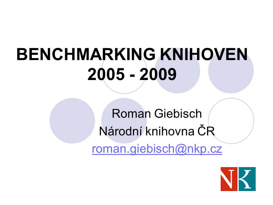 BENCHMARKING KNIHOVEN 2005 - 2009 Roman Giebisch Národní knihovna ČR roman.giebisch@nkp.cz