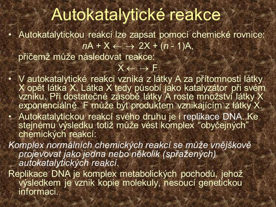 Autokatalytické reakce Autokatalytickou reakci lze zapsat pomocí chemické rovnice: nA + X  2X + (n - 1)A, přičemž může následovat reakce: X  F