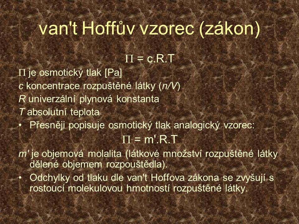 van't Hoffův vzorec (zákon)  = c.R.T  je osmotický tlak [Pa] c koncentrace rozpuštěné látky (n/V) R univerzální plynová konstanta T absolutní teplot