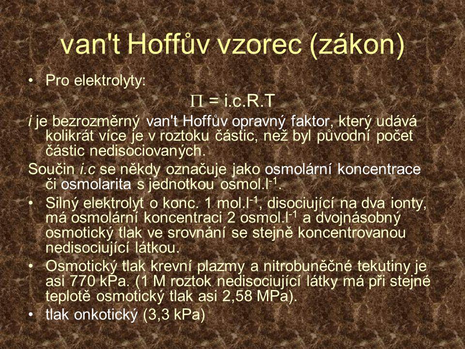van't Hoffův vzorec (zákon) Pro elektrolyty:  = i.c.R.T i je bezrozměrný van't Hoffův opravný faktor, který udává kolikrát více je v roztoku částic,