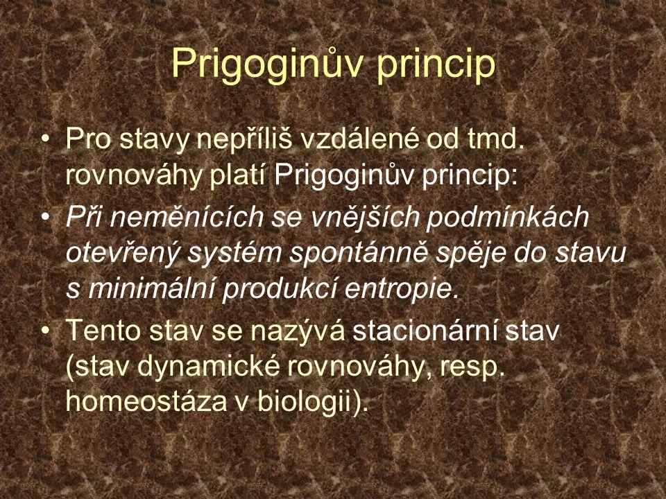 Prigoginův princip Pro stavy nepříliš vzdálené od tmd. rovnováhy platí Prigoginův princip: Při neměnících se vnějších podmínkách otevřený systém spont