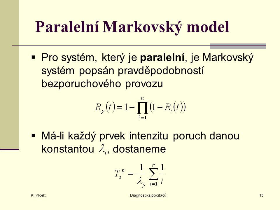 K. Vlček: Diagnostika počítačů15 Paralelní Markovský model  Pro systém, který je paralelní, je Markovský systém popsán pravděpodobností bezporuchovéh
