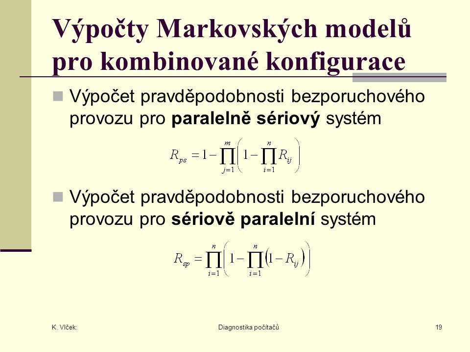 K. Vlček: Diagnostika počítačů19 Výpočty Markovských modelů pro kombinované konfigurace Výpočet pravděpodobnosti bezporuchového provozu pro paralelně