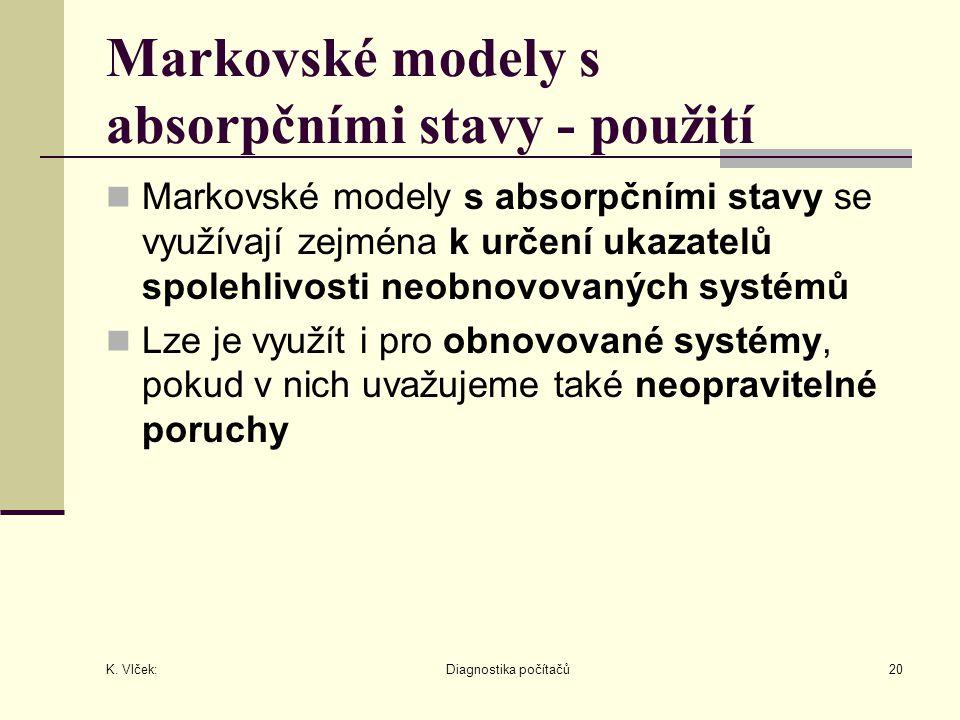 K. Vlček: Diagnostika počítačů20 Markovské modely s absorpčními stavy - použití Markovské modely s absorpčními stavy se využívají zejména k určení uka