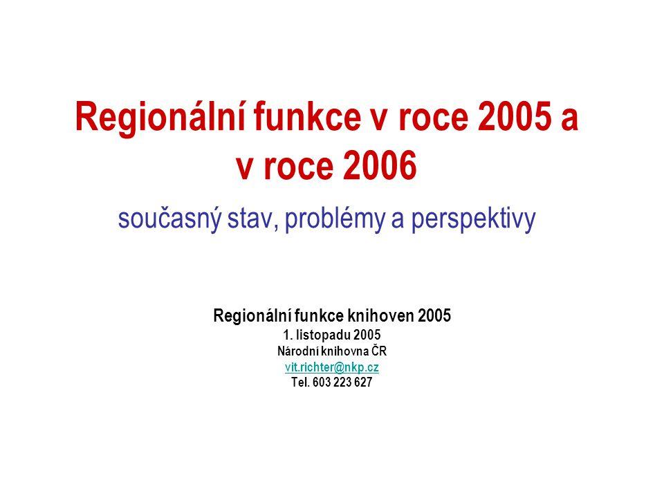 Regionální funkce v roce 2005 a v roce 2006 současný stav, problémy a perspektivy Regionální funkce knihoven 2005 1.