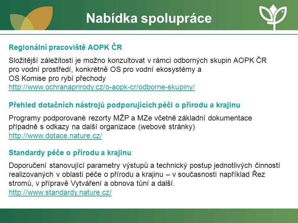 Nabídka spolupráce Regionální pracoviště AOPK ČR Složitější záležitosti je možno konzultovat v rámci odborných skupin AOPK ČR pro vodní prostředí, kon