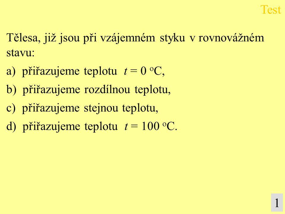 Tělesa, již jsou při vzájemném styku v rovnovážném stavu: a) přiřazujeme teplotu t = 0 o C, b) přiřazujeme rozdílnou teplotu, c) přiřazujeme stejnou t