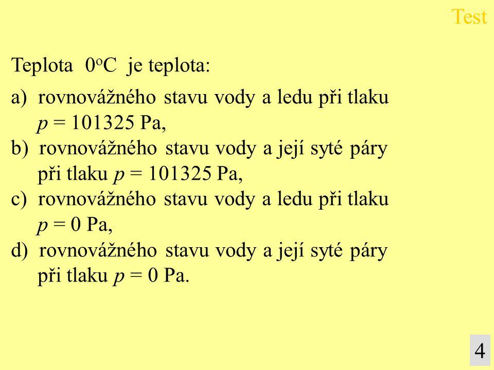 Teplota 0 o C je teplota: a) rovnovážného stavu vody a ledu při tlaku p = 101325 Pa, b) rovnovážného stavu vody a její syté páry při tlaku p = 101325