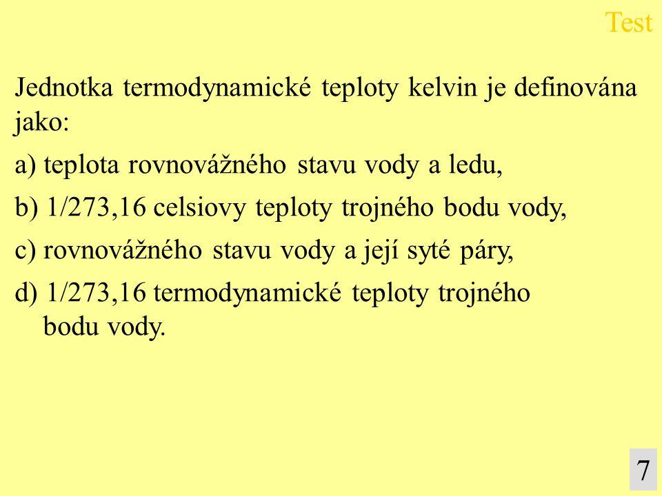 Jednotka termodynamické teploty kelvin je definována jako: a) teplota rovnovážného stavu vody a ledu, b) 1/273,16 celsiovy teploty trojného bodu vody,