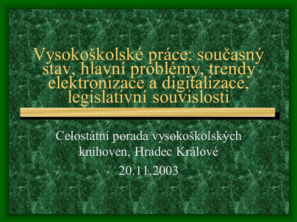 Vysokoškolské práce: současný stav, hlavní problémy, trendy elektronizace a digitalizace, legislativní souvislosti Celostátní porada vysokoškolských knihoven, Hradec Králové 20.11.2003