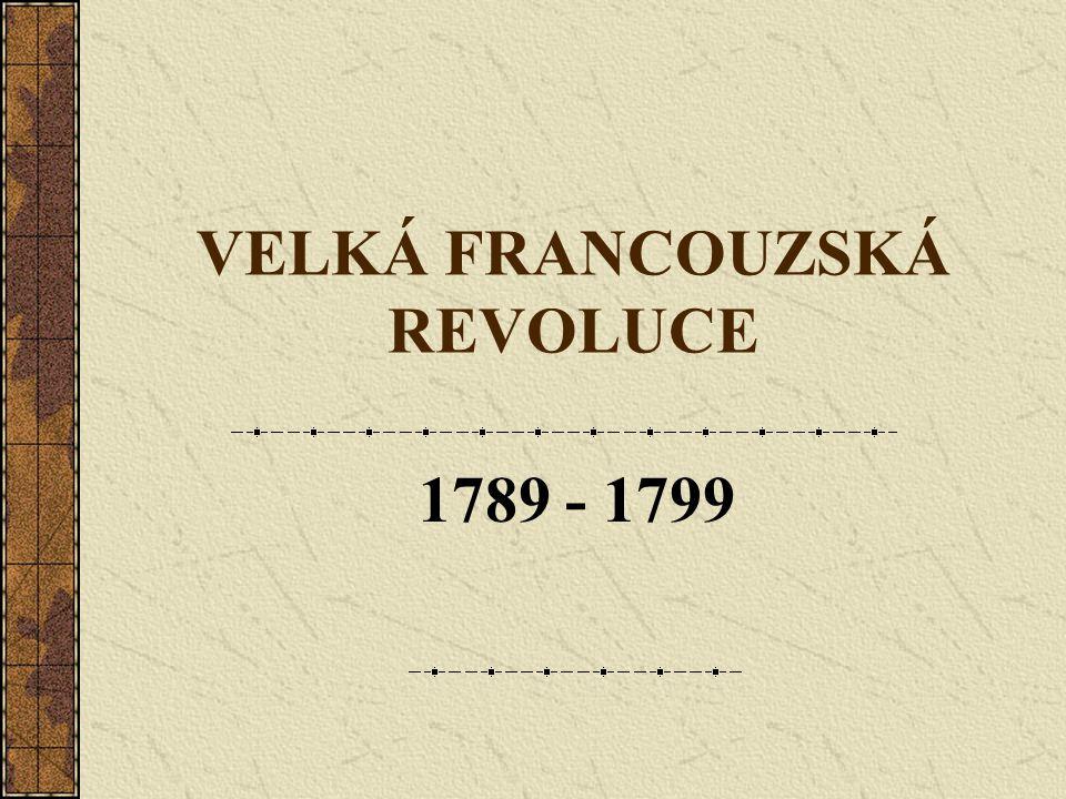 VELKÁ FRANCOUZSKÁ REVOLUCE 1789 - 1799
