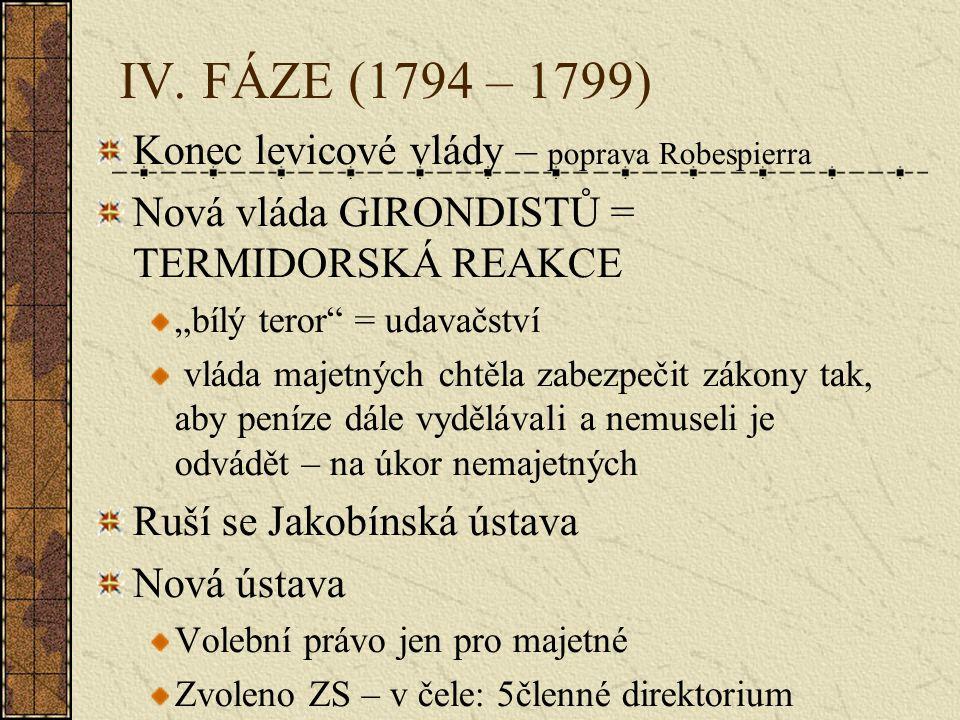 """IV. FÁZE (1794 – 1799) Konec levicové vlády – poprava Robespierra Nová vláda GIRONDISTŮ = TERMIDORSKÁ REAKCE """"bílý teror"""" = udavačství vláda majetných"""