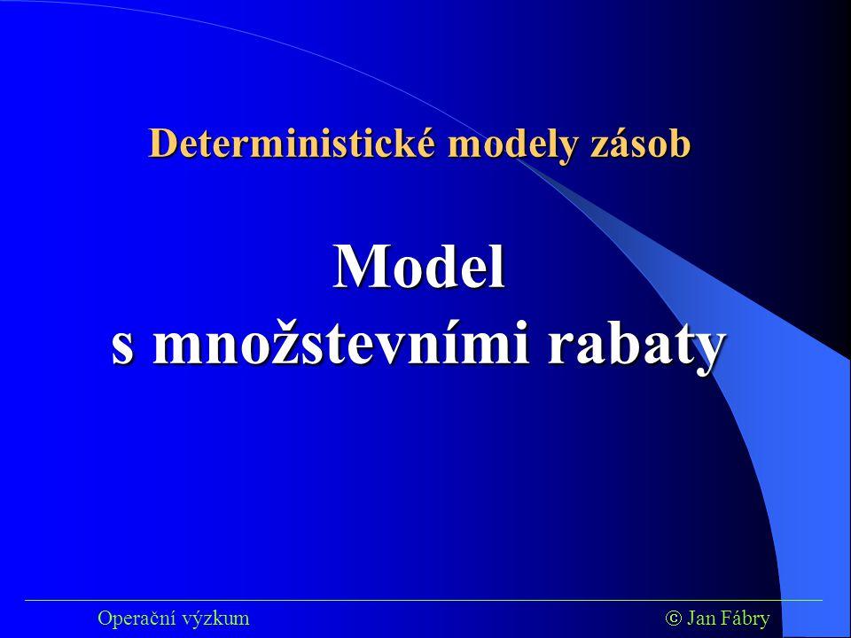___________________________________________________________________________ Operační výzkum  Jan Fábry Model s množstevními rabaty Deterministické modely zásob