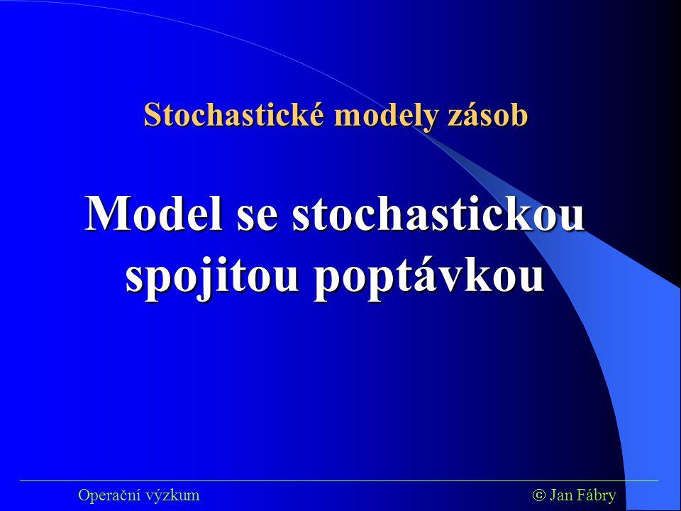 ___________________________________________________________________________ Operační výzkum  Jan Fábry Model se stochastickou spojitou poptávkou Stochastické modely zásob