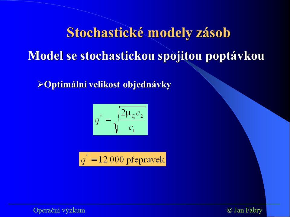 ___________________________________________________________________________ Operační výzkum  Jan Fábry Stochastické modely zásob  Optimální velikost objednávky Model se stochastickou spojitou poptávkou