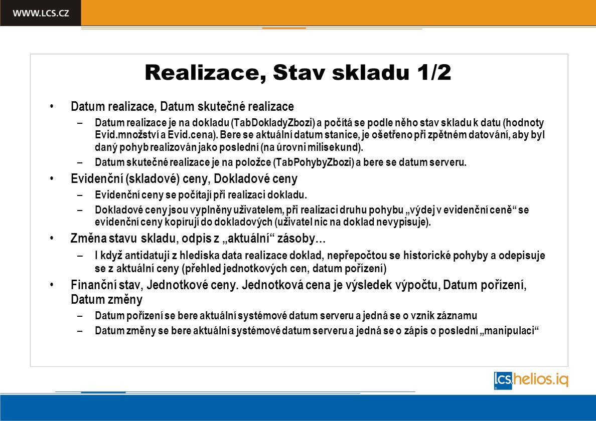 Realizace, Stav skladu 1/2 Datum realizace, Datum skutečné realizace – Datum realizace je na dokladu (TabDokladyZbozi) a počítá se podle něho stav skl