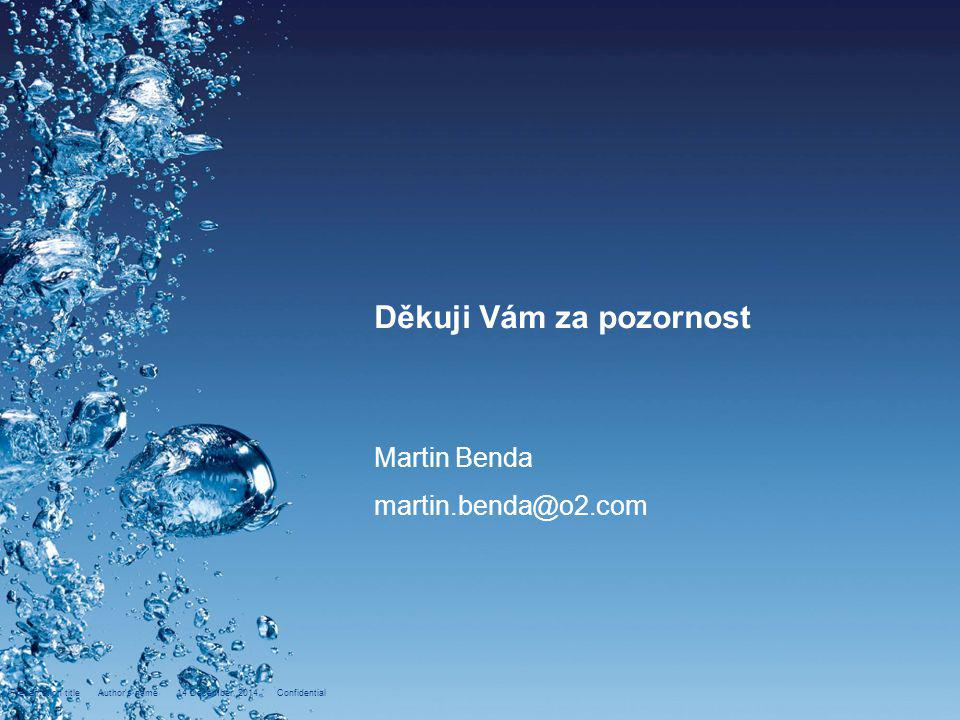 Děkuji Vám za pozornost Martin Benda martin.benda@o2.com Presentation title Author s name 14 December, 2014 Confidential