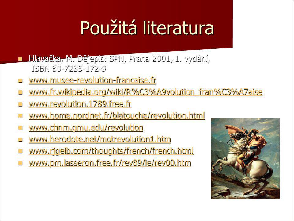 Použitá literatura Hlavačka, M. Dějepis: SPN, Praha 2001, 1. vydání, ISBN 80-7235-172-9 Hlavačka, M. Dějepis: SPN, Praha 2001, 1. vydání, ISBN 80-7235