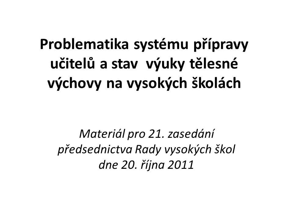 Problematika systému přípravy učitelů a stav výuky tělesné výchovy na vysokých školách Materiál pro 21. zasedání předsednictva Rady vysokých škol dne