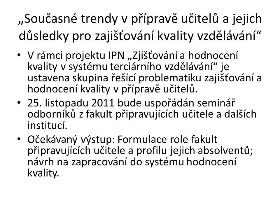""""""" Současné trendy v přípravě učitelů a jejich důsledky pro zajišťování kvality vzdělávání"""" V rámci projektu IPN """"Zjišťování a hodnocení kvality v syst"""