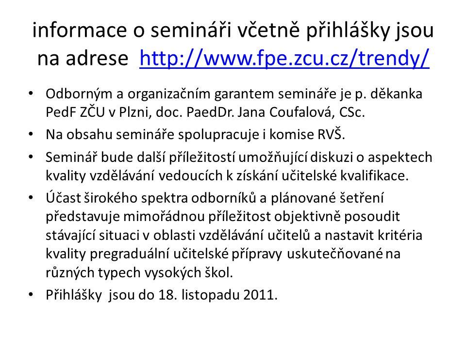 informace o semináři včetně přihlášky jsou na adrese http://www.fpe.zcu.cz/trendy/http://www.fpe.zcu.cz/trendy/ Odborným a organizačním garantem semináře je p.