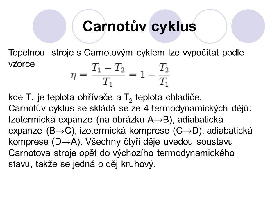 Carnotův cyklus. Tepelnou stroje s Carnotovým cyklem lze vypočítat podle vzorce kde T 1 je teplota ohřívače a T 2 teplota chladiče. Carnotův cyklus se
