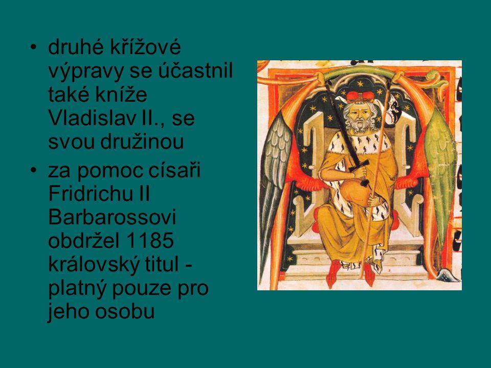 druhé křížové výpravy se účastnil také kníže Vladislav II., se svou družinou za pomoc císaři Fridrichu II Barbarossovi obdržel 1185 královský titul - platný pouze pro jeho osobu