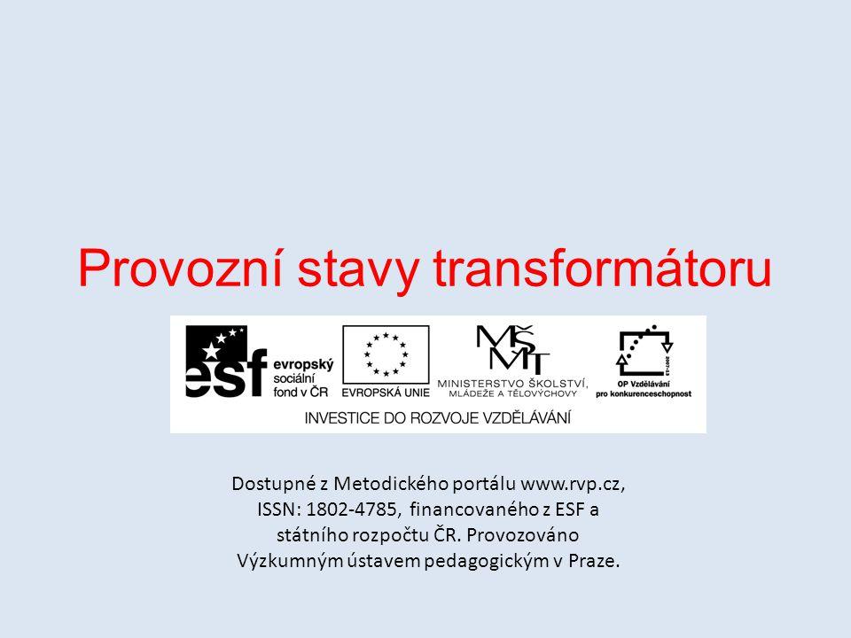 Provozní stavy transformátoru Dostupné z Metodického portálu www.rvp.cz, ISSN: 1802-4785, financovaného z ESF a státního rozpočtu ČR.