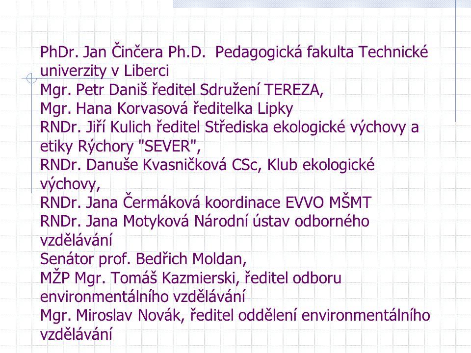 PhDr. Jan Činčera Ph.D. Pedagogická fakulta Technické univerzity v Liberci Mgr. Petr Daniš ředitel Sdružení TEREZA, Mgr. Hana Korvasová ředitelka Lipk