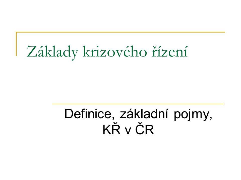 Základy krizového řízení Definice, základní pojmy, KŘ v ČR
