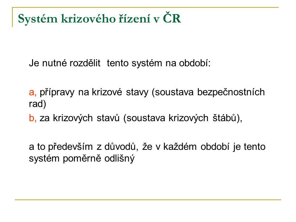 Systém krizového řízení v ČR Je nutné rozdělit tento systém na období: a, přípravy na krizové stavy (soustava bezpečnostních rad) b, za krizových stav