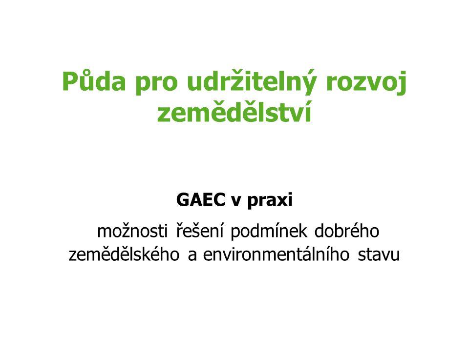 Půda pro udržitelný rozvoj zemědělství GAEC v praxi možnosti řešení podmínek dobrého zemědělského a environmentálního stavu