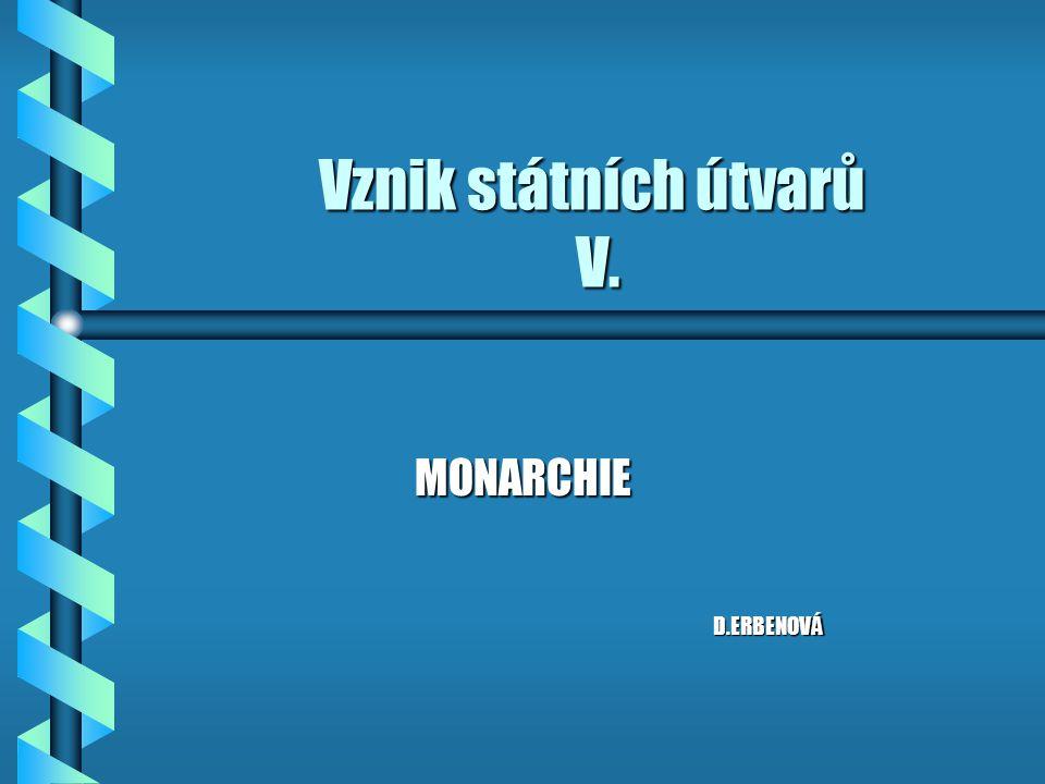 Vznik státních útvarů V. MONARCHIE D.ERBENOVÁ D.ERBENOVÁ