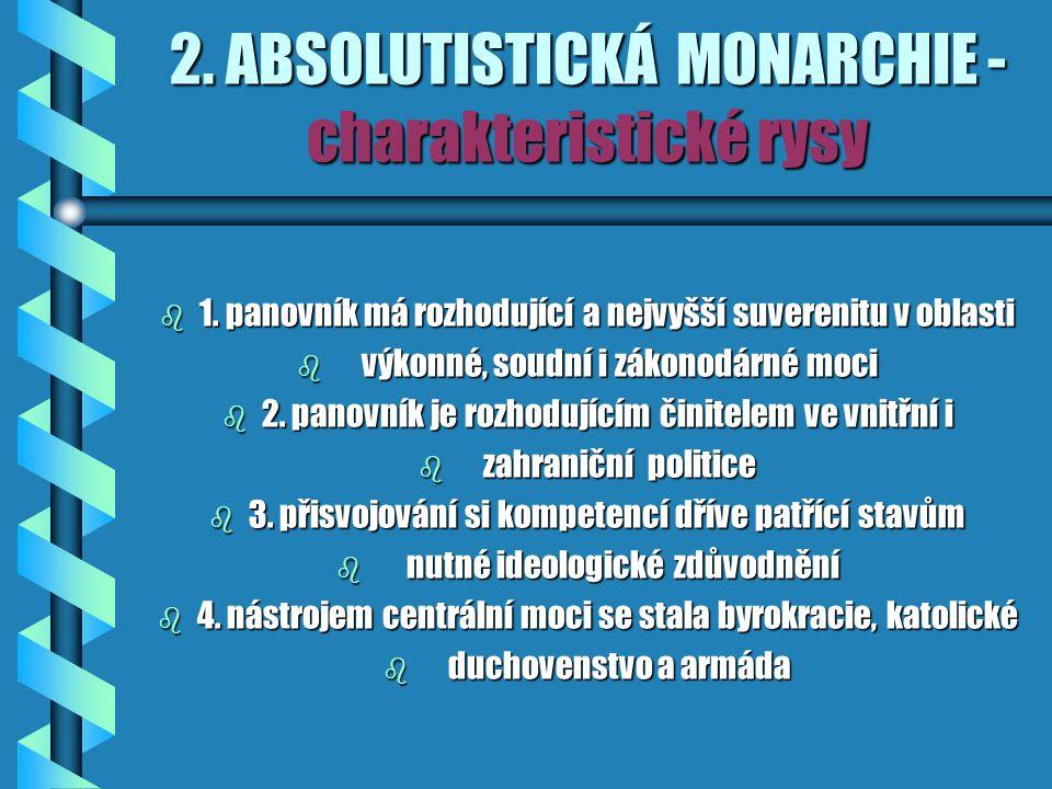 2.ABSOLUTISTICKÁ MONARCHIE - charakteristické rysy b 1.