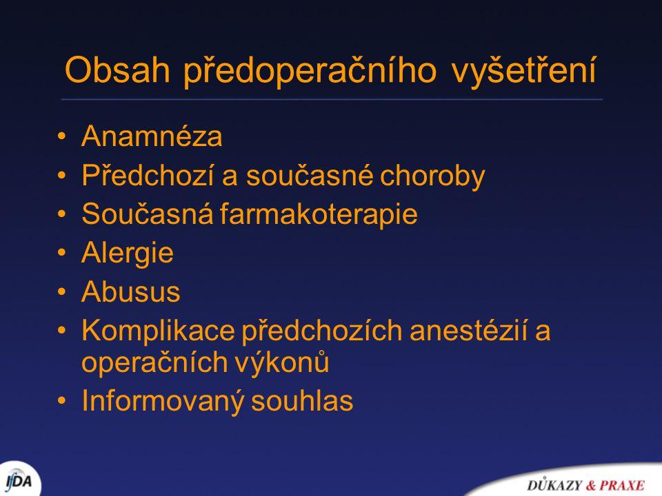 Obsah předoperačního vyšetření Anamnéza Předchozí a současné choroby Současná farmakoterapie Alergie Abusus Komplikace předchozích anestézií a operačn