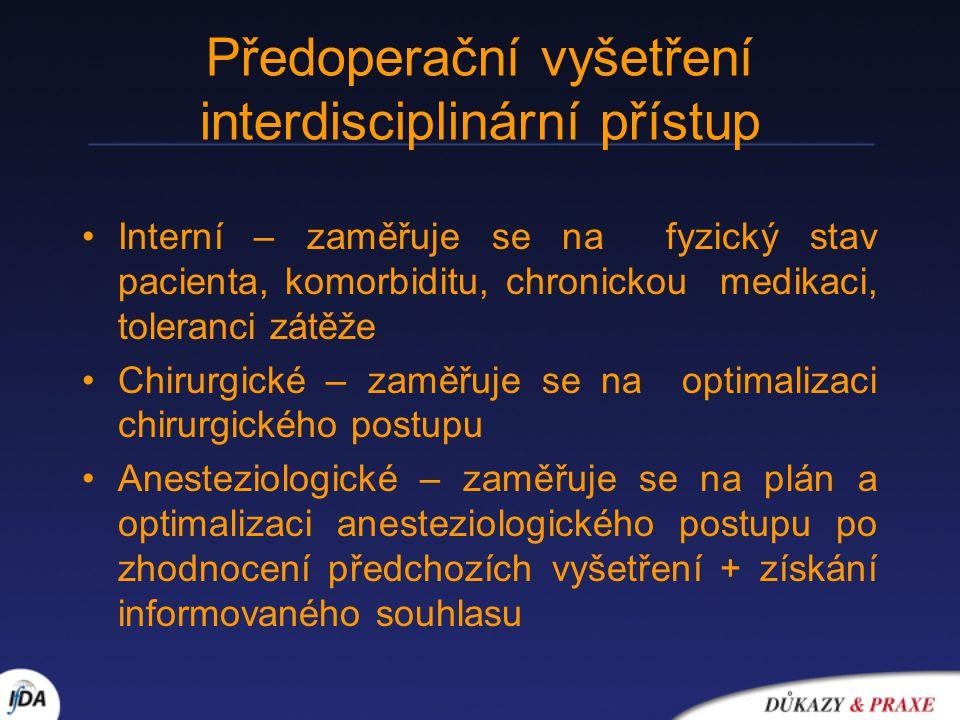 Předoperační vyšetření interdisciplinární přístup Interní – zaměřuje se na fyzický stav pacienta, komorbiditu, chronickou medikaci, toleranci zátěže C