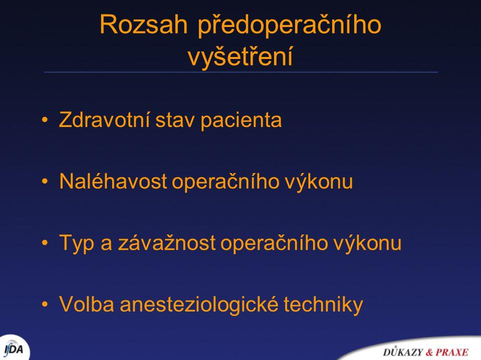 Rozsah předoperačního vyšetření Zdravotní stav pacienta Naléhavost operačního výkonu Typ a závažnost operačního výkonu Volba anesteziologické techniky