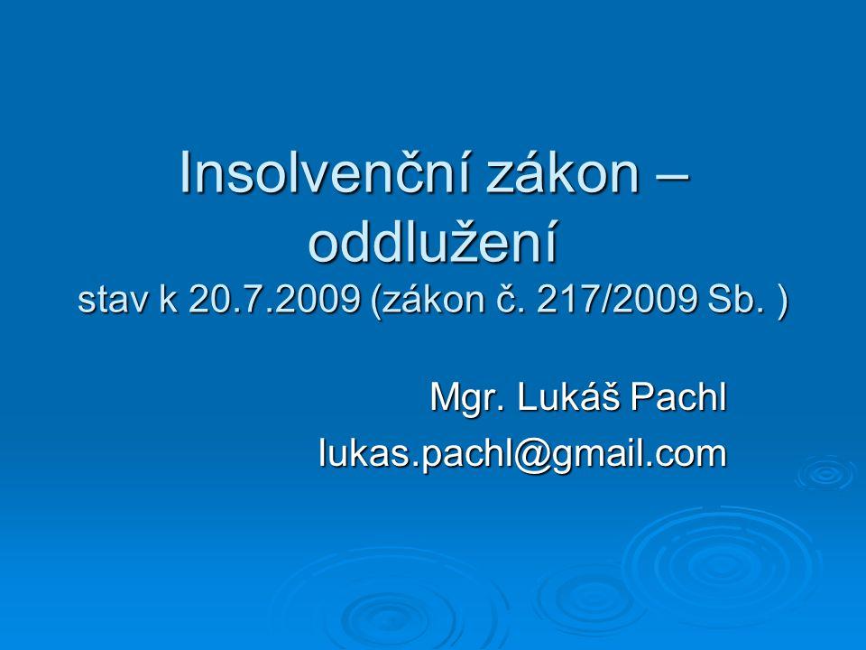 Insolvenční zákon – oddlužení stav k 20.7.2009 (zákon č. 217/2009 Sb. ) Mgr. Lukáš Pachl lukas.pachl@gmail.com