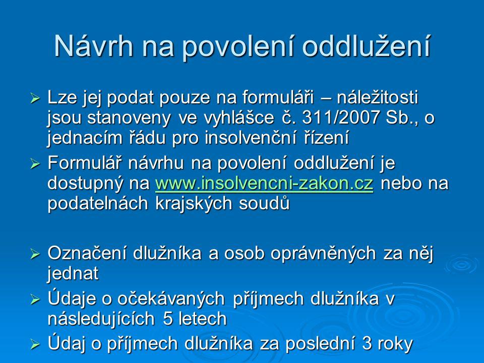 Návrh na povolení oddlužení  Lze jej podat pouze na formuláři – náležitosti jsou stanoveny ve vyhlášce č. 311/2007 Sb., o jednacím řádu pro insolvenč