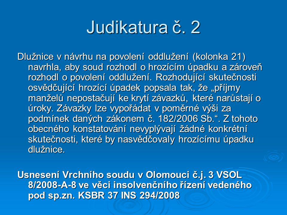 Judikatura č. 2 Dlužnice v návrhu na povolení oddlužení (kolonka 21) navrhla, aby soud rozhodl o hrozícím úpadku a zároveň rozhodl o povolení oddlužen