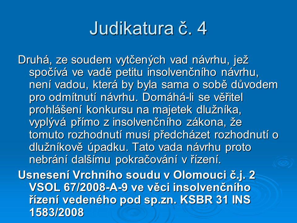 Judikatura č. 4 Druhá, ze soudem vytčených vad návrhu, jež spočívá ve vadě petitu insolvenčního návrhu, není vadou, která by byla sama o sobě důvodem