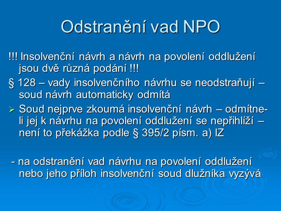 Odstranění vad NPO !!! Insolvenční návrh a návrh na povolení oddlužení jsou dvě různá podání !!! § 128 – vady insolvenčního návrhu se neodstraňují – s